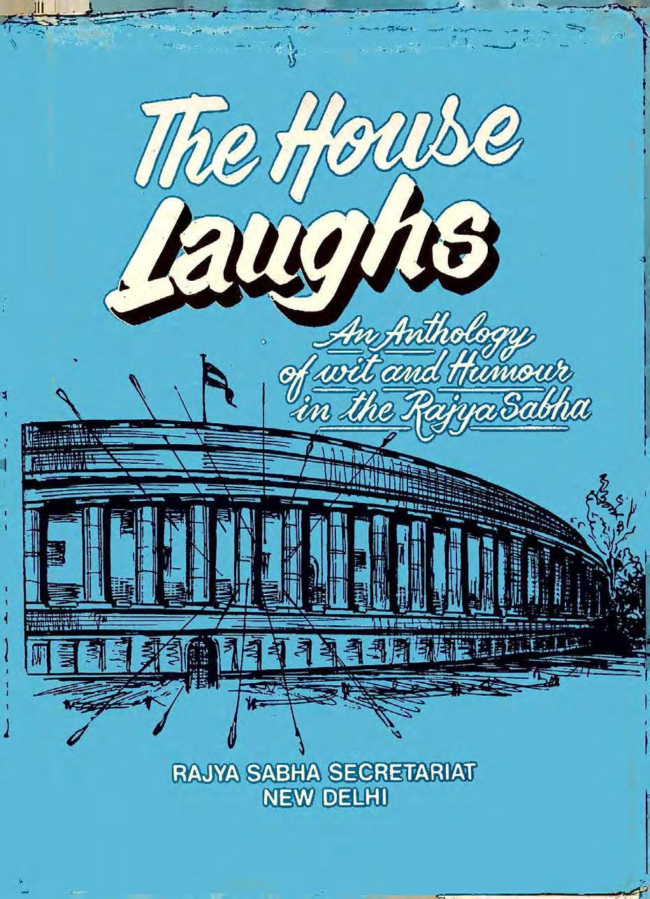 THE HOUSE LAUGHS. An Anthology of Wit and Humour in the Rajya Sabha ...
